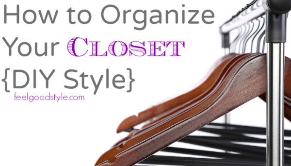 How to Organize Your Closet, DIY Style