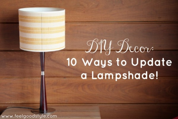 DIY Decor: 10 Ways to Update a Lampshade!