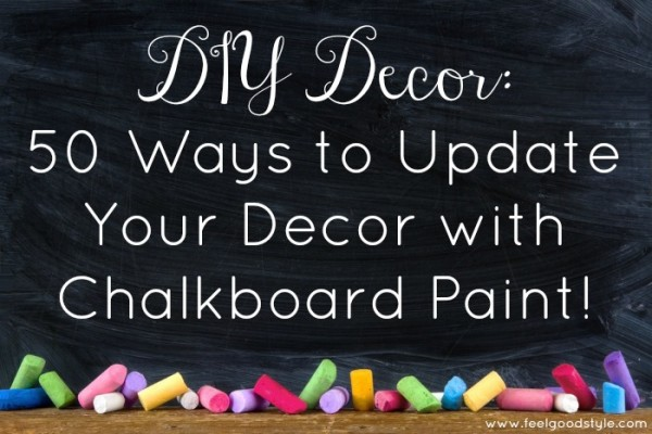 DIY Decor: 50 Ways to Update Your Decor with Chalkboard Paint!