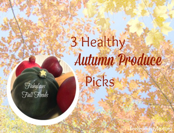 Fall Foods 3 Healthy Autumn Produce Picks