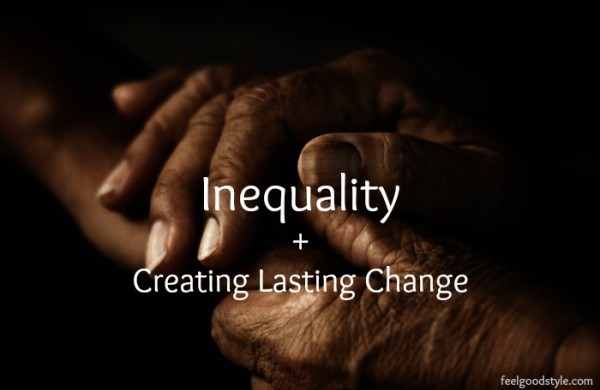 Inequality + Creating Sustainable Change