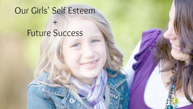 Our Girls' Self Esteem + Future Success