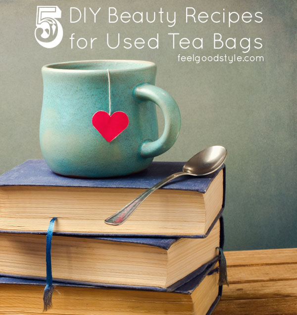 5 Beauty Uses for Tea Bags: Reuse your tea bags for beautiful skin!